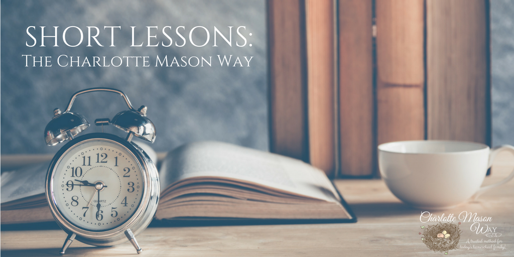 Short Lessons: The Charlotte Mason Way | www.thecharlottemasonway.com