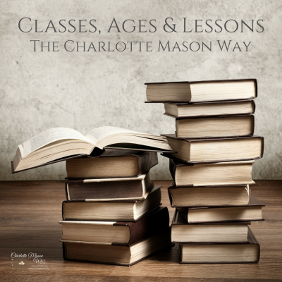 Classes, Ages & Lessons the Charlotte Mason Way