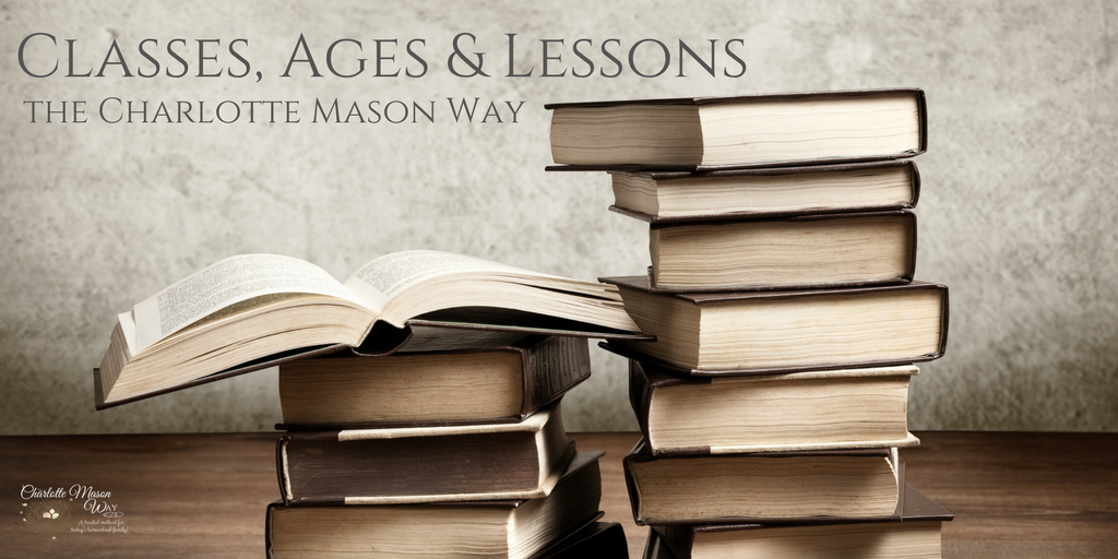 Classes, Ages, & Lessons The Charlotte Mason Way | www.thecharlottemasonway.com
