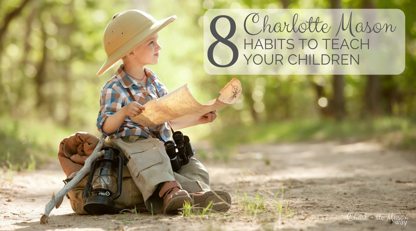 Charlotte Mason habits are easier if you know where to begin. These 8 habits will get you started quickly. | www.thecharlottemasonway.com